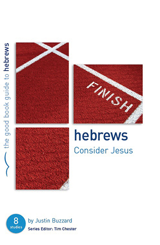 Hebrews-Consider-Jesus-the-good-book-guide-to-hebrews-Justin-Buzzard_book-cover-author_export-01