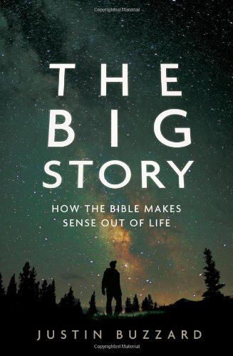 The Big Story-How the Bible Makes Sense out of Life-Justin-Buzzard_book-cover-author-export-01